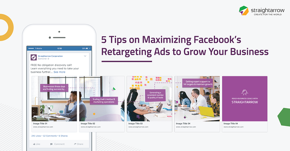 5 Tips on Maximizing Facebook's Retargeting Ads to Grow Your Business