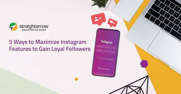 5 Ways to Maximize Instagram Features to Gain Loyal Followers
